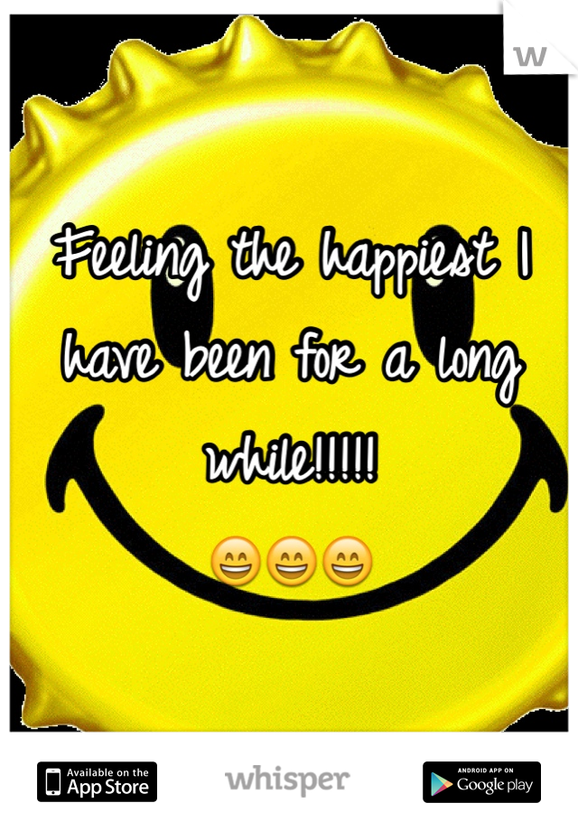 Feeling the happiest I have been for a long while!!!!!  😄😄😄
