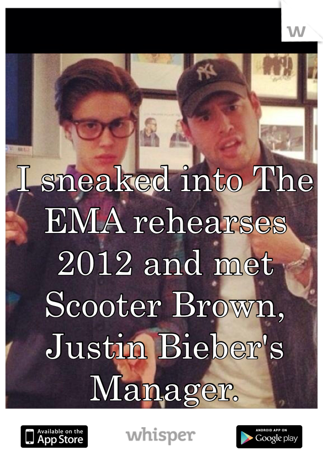 I sneaked into The EMA rehearses 2012 and met Scooter Brown, Justin Bieber's Manager.