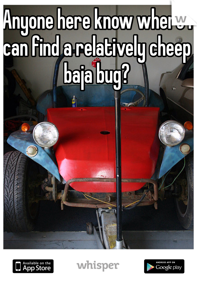 Anyone here know where I can find a relatively cheep baja bug?