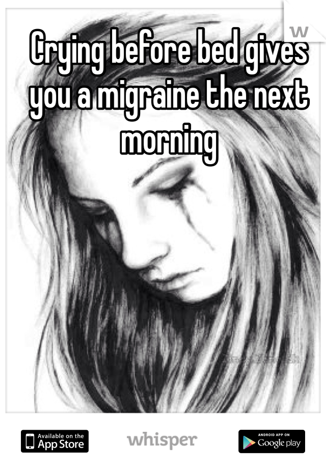 Crying before bed gives you a migraine the next morning