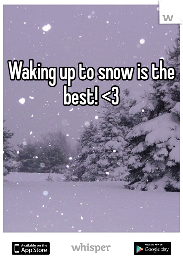 Waking up to snow is the best! <3