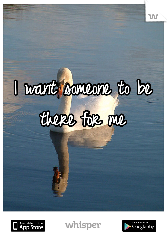 I want someone to be there for me