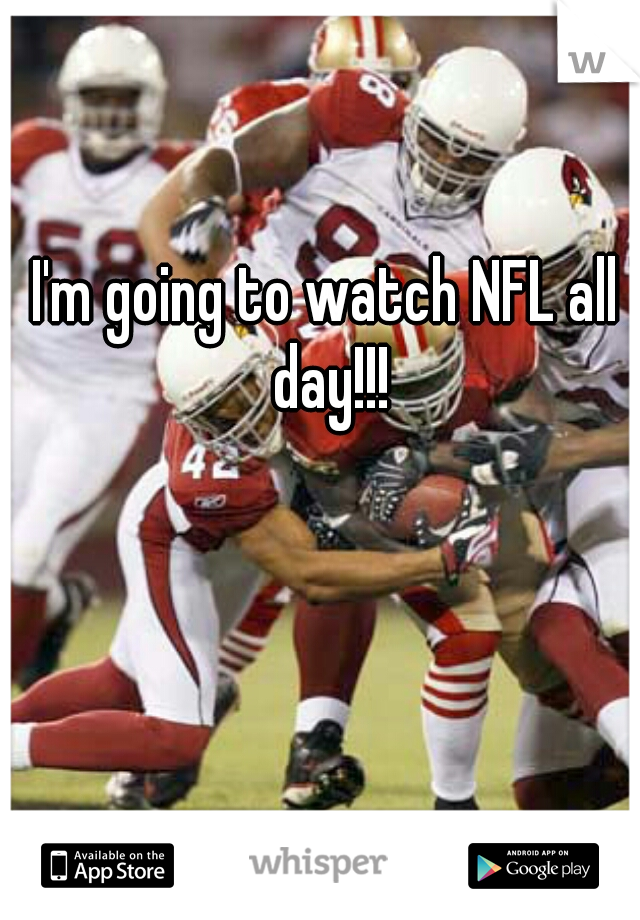 I'm going to watch NFL all day!!!