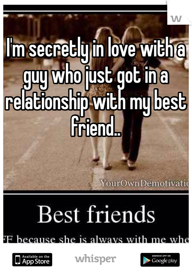 I'm secretly in love with a guy who just got in a relationship with my best friend..