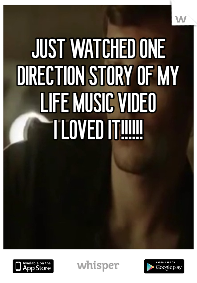 JUST WATCHED ONE DIRECTION STORY OF MY LIFE MUSIC VIDEO I LOVED IT!!!!!!