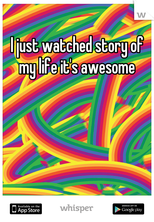 I just watched story of my life it's awesome
