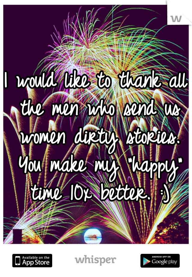 "I would like to thank all the men who send us women dirty stories. You make my ""happy"" time 10x better. :)"