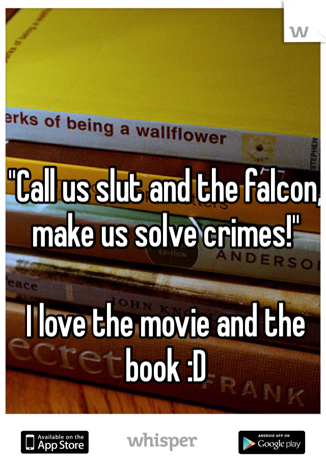 """Call us slut and the falcon, make us solve crimes!""  I love the movie and the book :D"