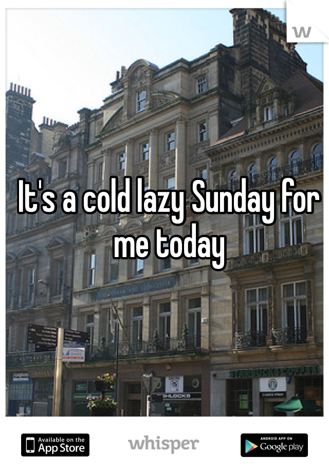 It's a cold lazy Sunday for me today