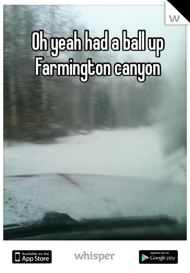 Oh yeah had a ball up Farmington canyon