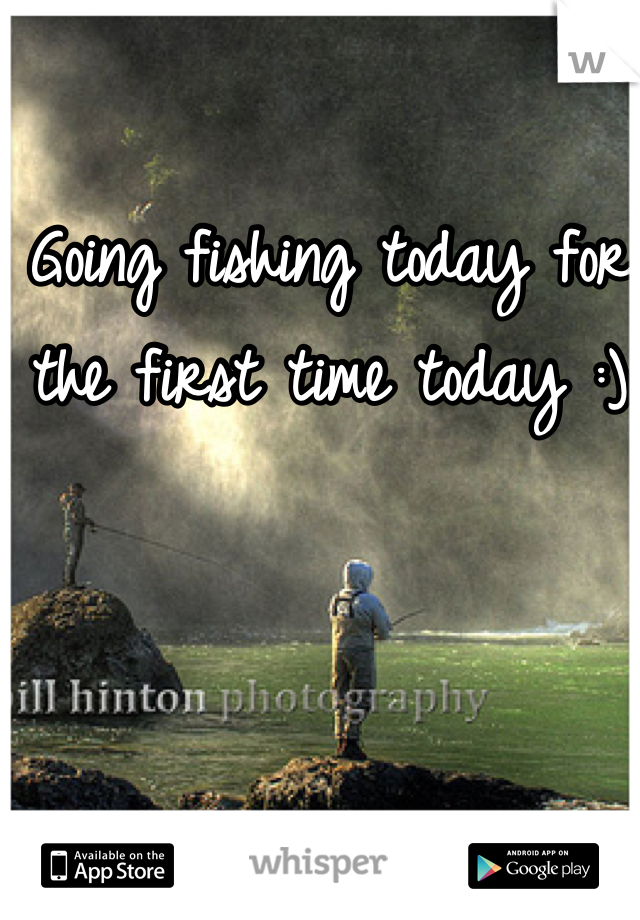 Going fishing today for the first time today :)