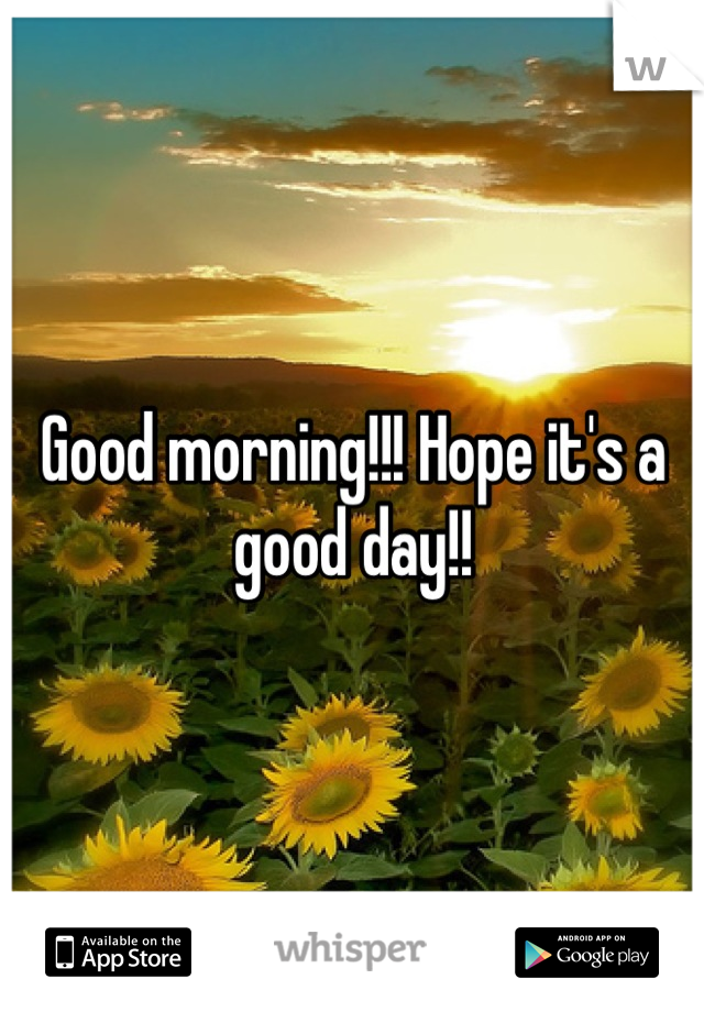 Good morning!!! Hope it's a good day!!