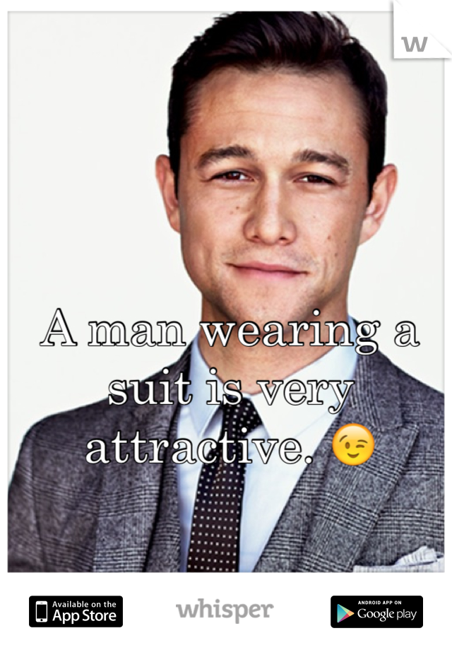 A man wearing a suit is very attractive. 😉