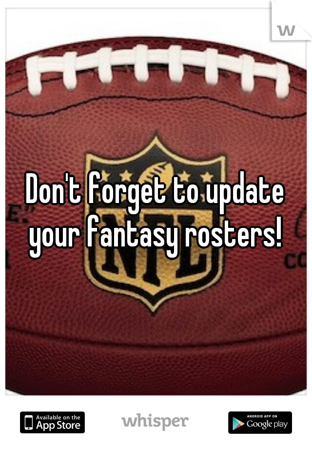 Don't forget to update your fantasy rosters!