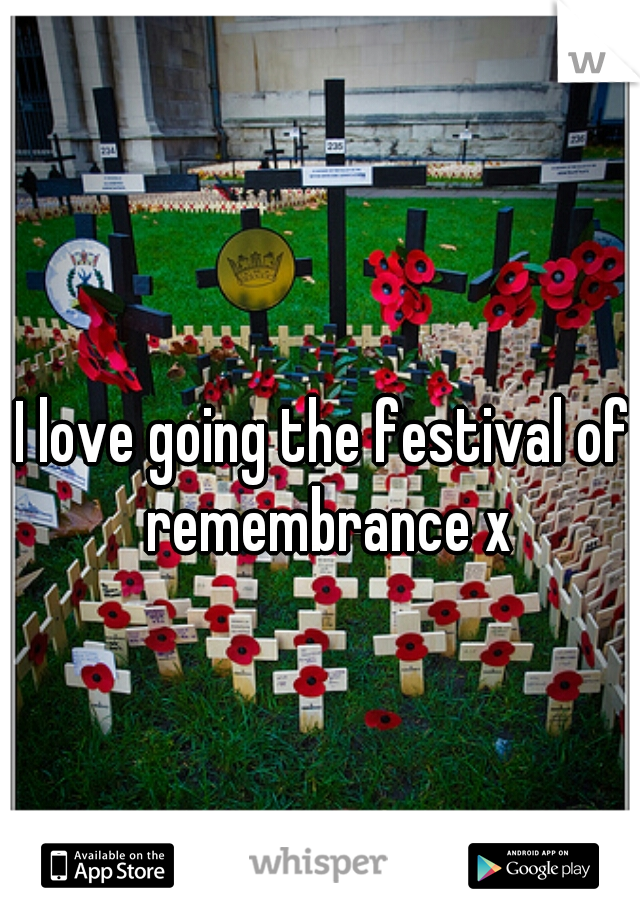 I love going the festival of remembrance x