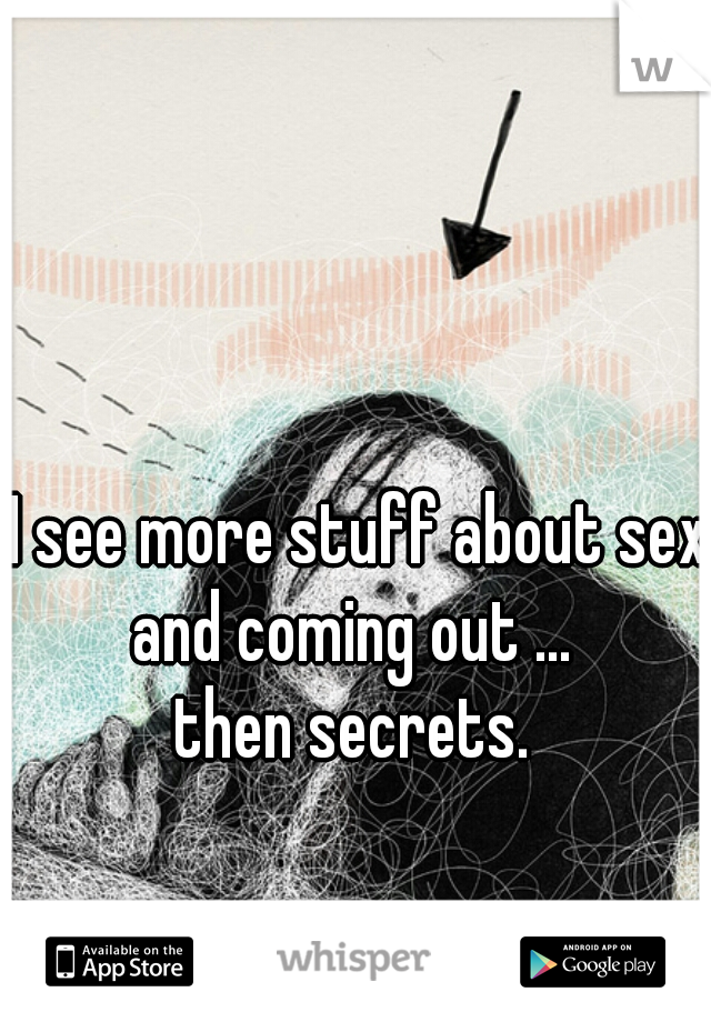 I see more stuff about sex and coming out ...  then secrets.