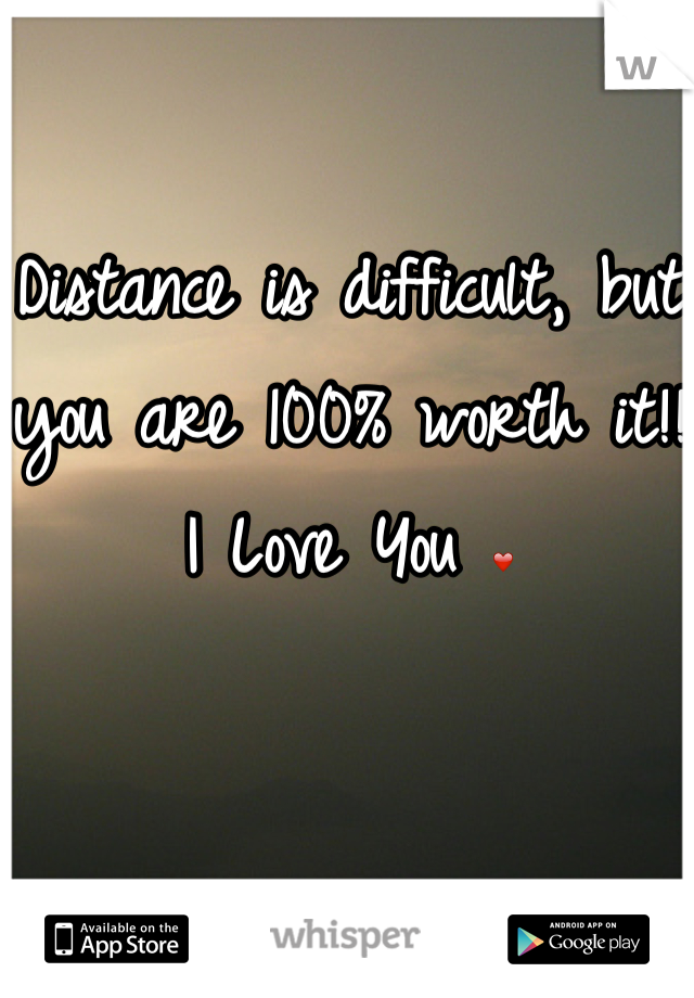 Distance is difficult, but you are 100% worth it!! I Love You ❤