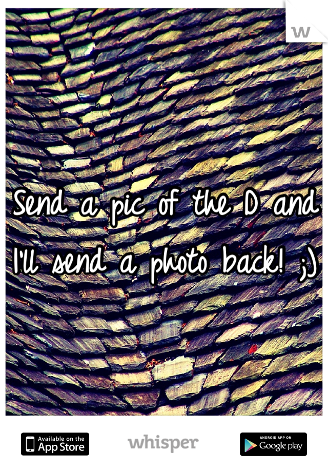 Send a pic of the D and I'll send a photo back! ;)