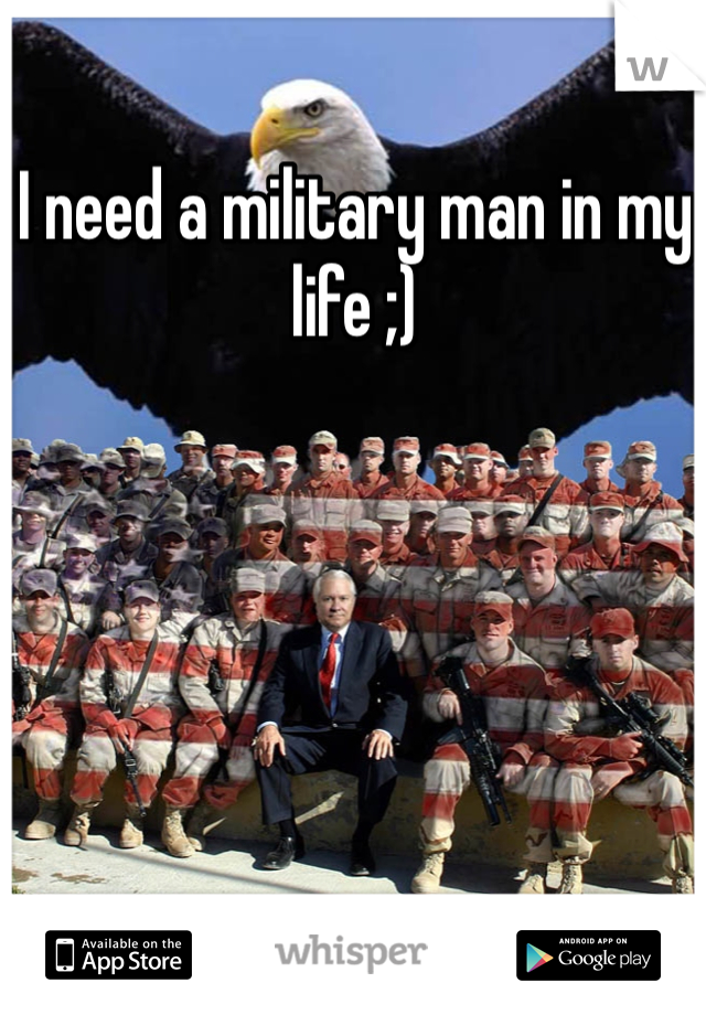 I need a military man in my life ;)