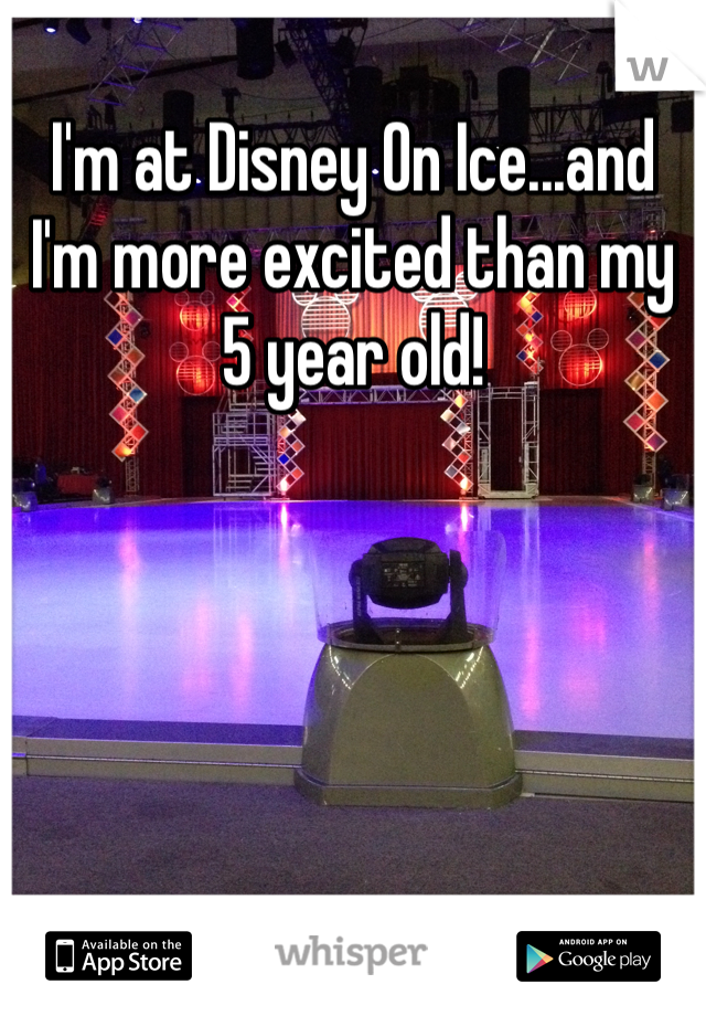 I'm at Disney On Ice...and I'm more excited than my 5 year old!