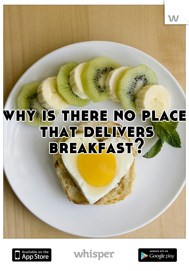 why is there no place that delivers breakfast?