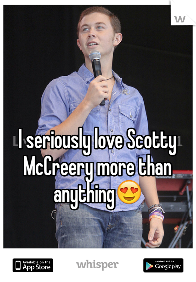 I seriously love Scotty McCreery more than anything😍