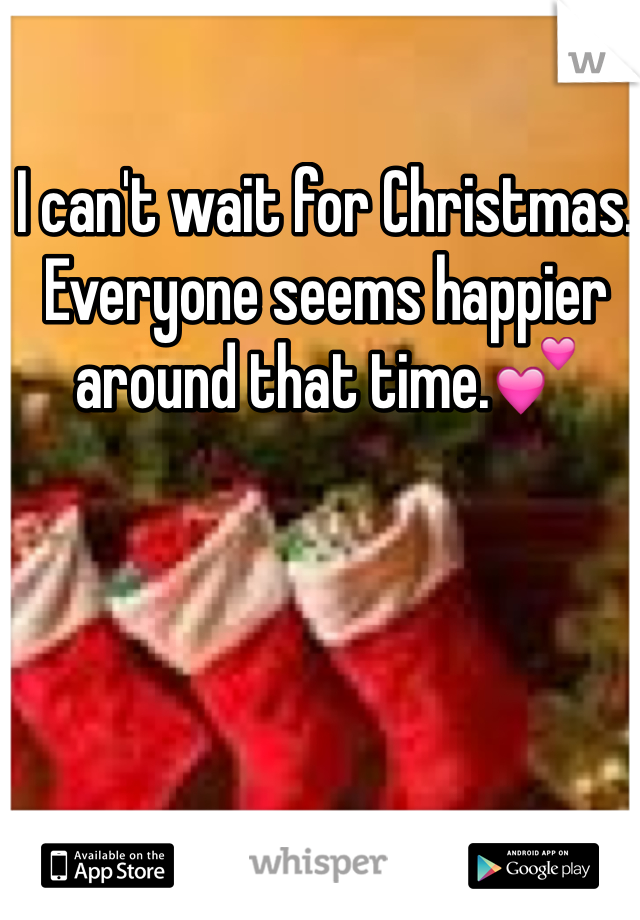 I can't wait for Christmas. Everyone seems happier around that time.💕