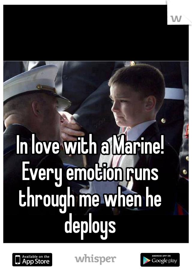 In love with a Marine! Every emotion runs through me when he deploys