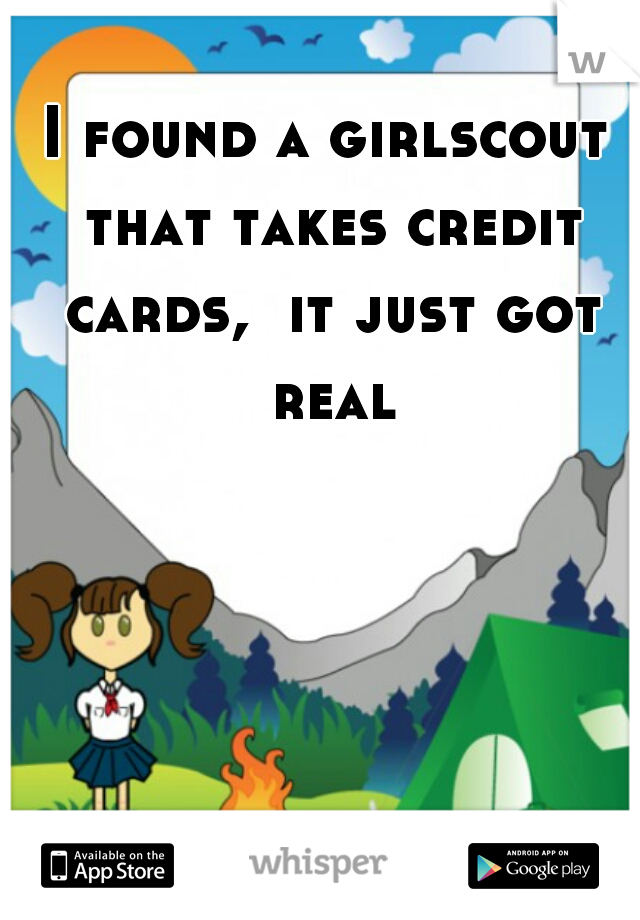 I found a girlscout that takes credit cards,  it just got real