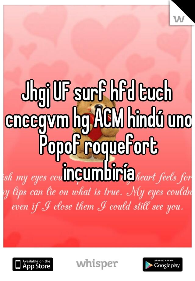 Jhgj UF surf hfd tuch cnccgvm hg ACM hindú uno Popof roquefort incumbiría