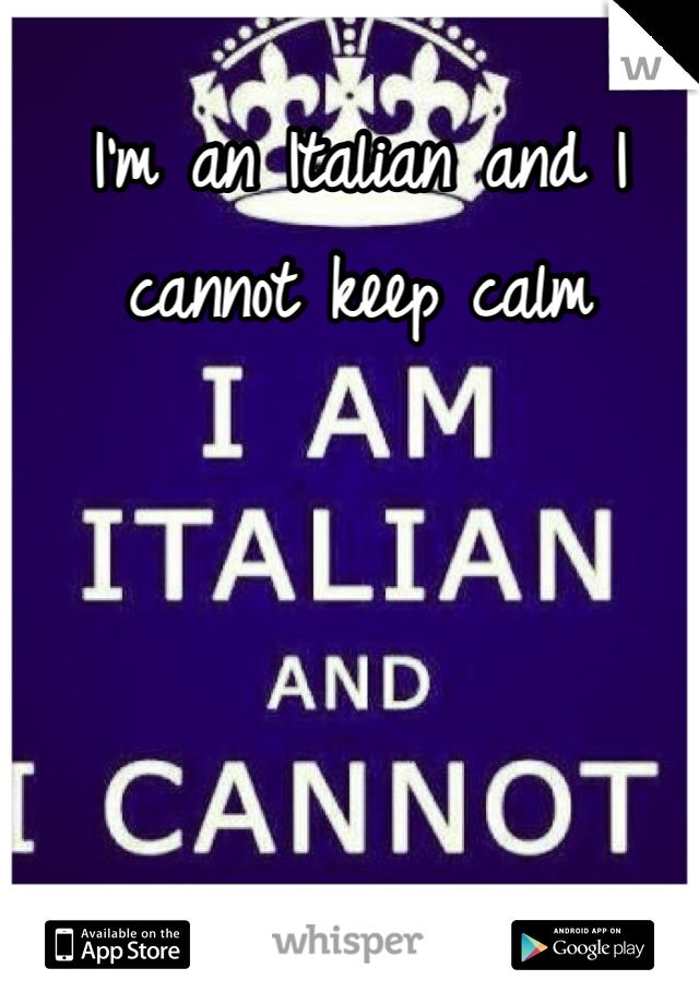 I'm an Italian and I cannot keep calm