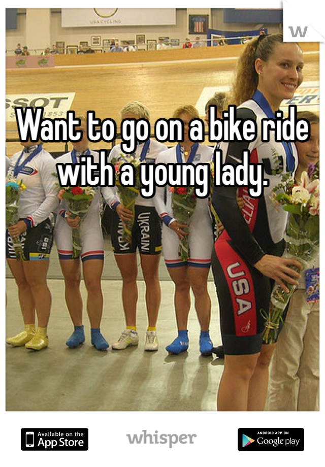 Want to go on a bike ride with a young lady.