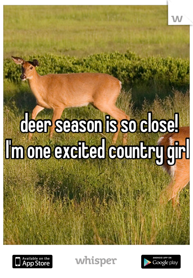 deer season is so close! I'm one excited country girl!