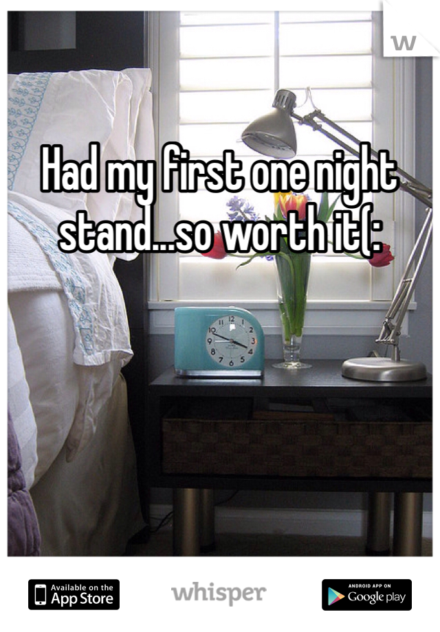 Had my first one night stand...so worth it(: