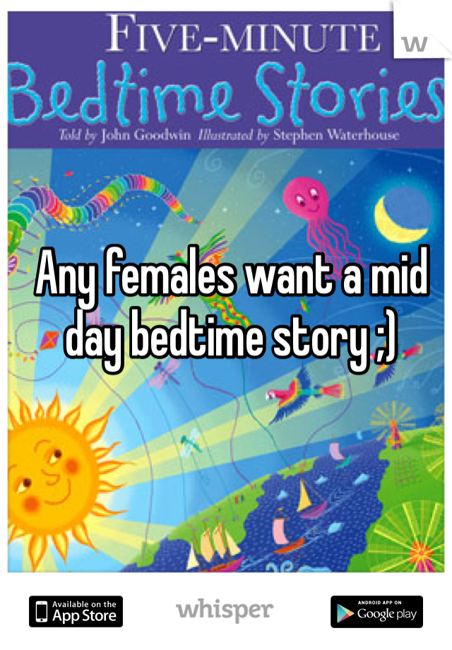 Any females want a mid day bedtime story ;)