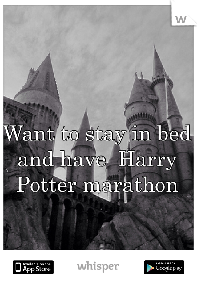 Want to stay in bed and have  Harry Potter marathon