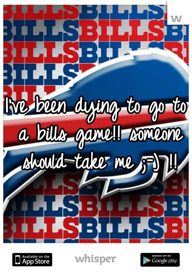 I've been dying to go to a bills game!! someone should take me ;-) !!