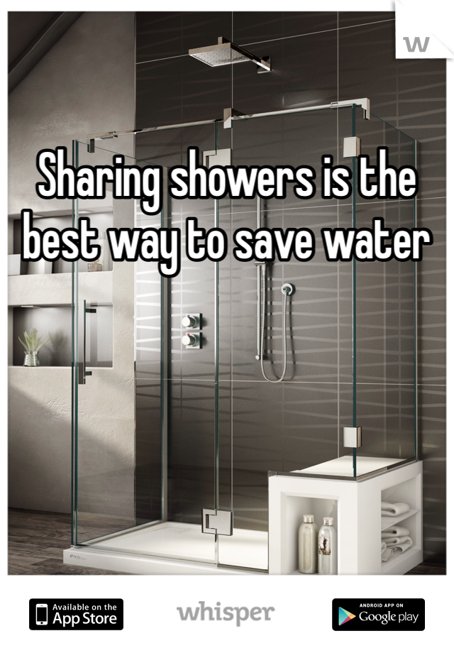 Sharing showers is the best way to save water
