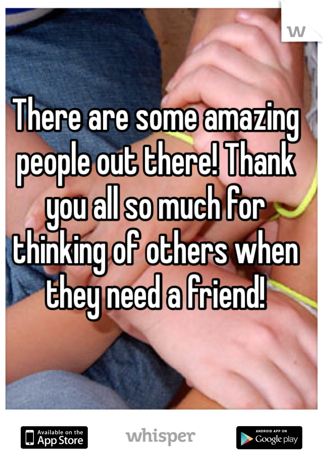 There are some amazing people out there! Thank you all so much for thinking of others when they need a friend!
