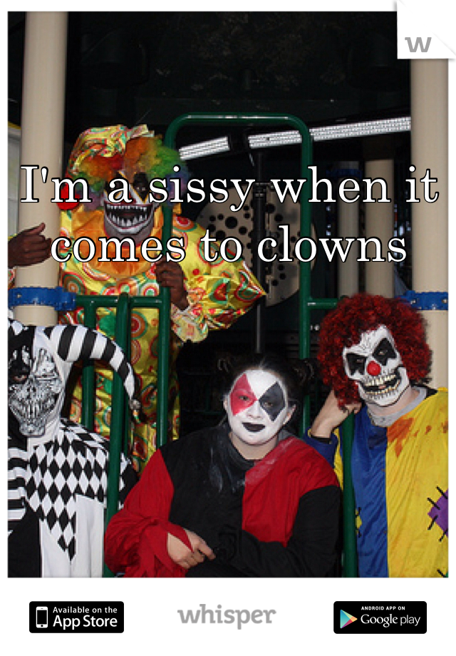 I'm a sissy when it comes to clowns