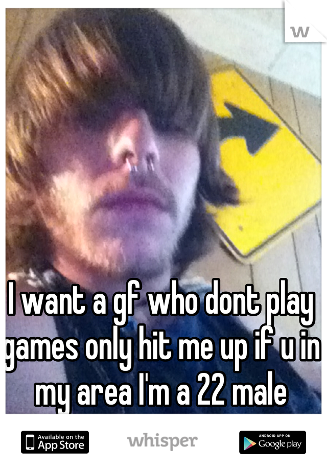 I want a gf who dont play games only hit me up if u in my area I'm a 22 male Cleveland