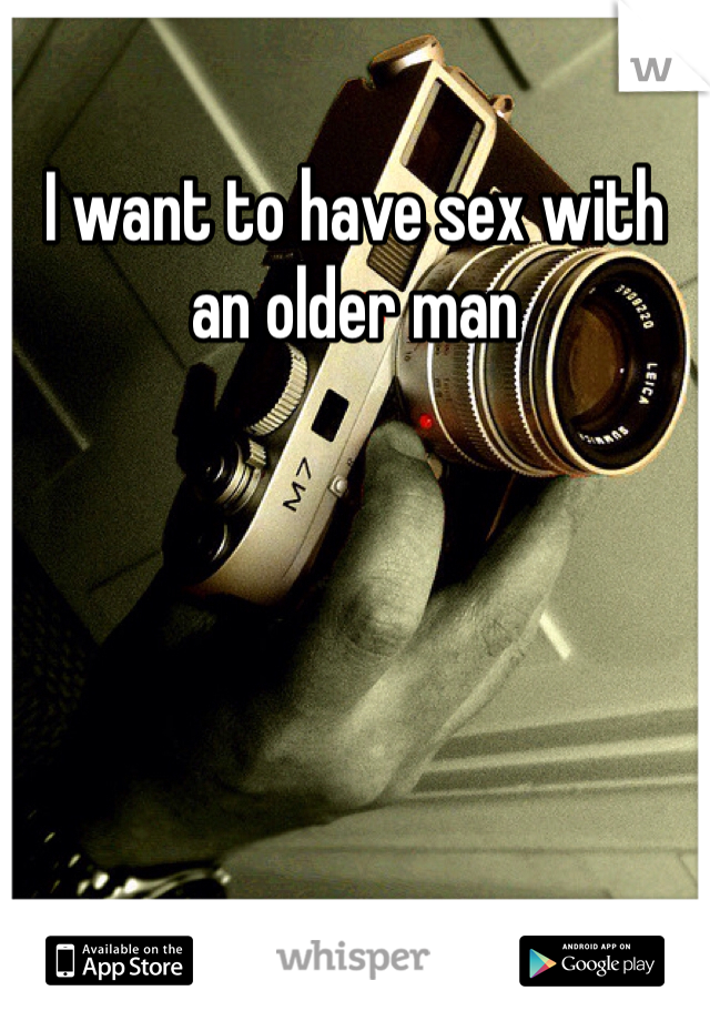 I want to have sex with an older man
