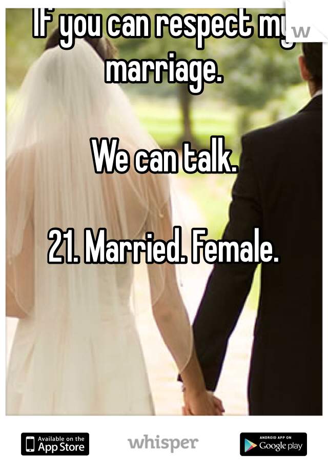 If you can respect my marriage.   We can talk.   21. Married. Female.