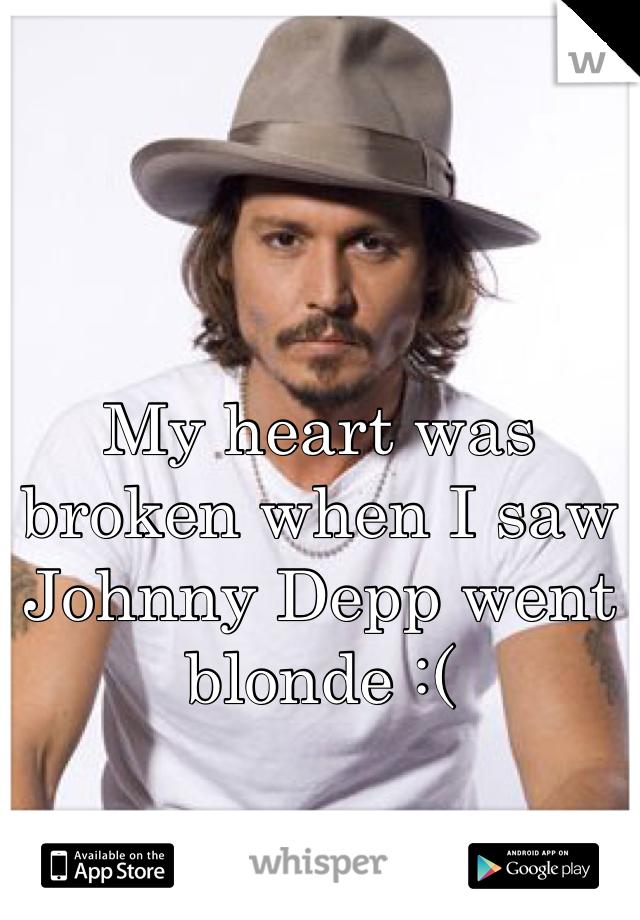 My heart was broken when I saw Johnny Depp went blonde :(