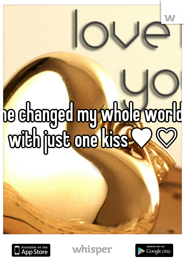 he changed my whole world with just one kiss♥♡♥