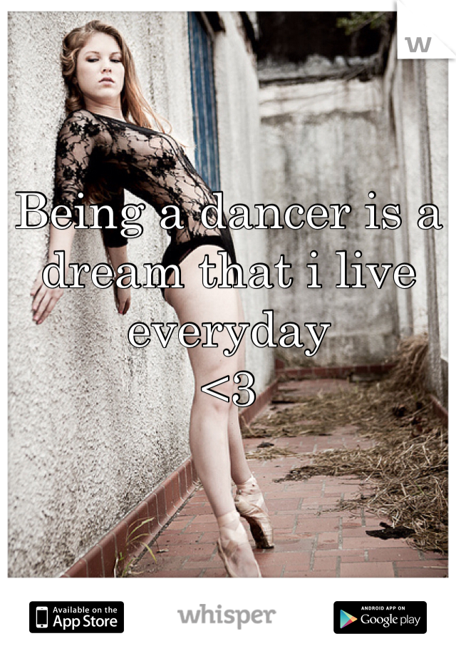 Being a dancer is a dream that i live everyday  <3