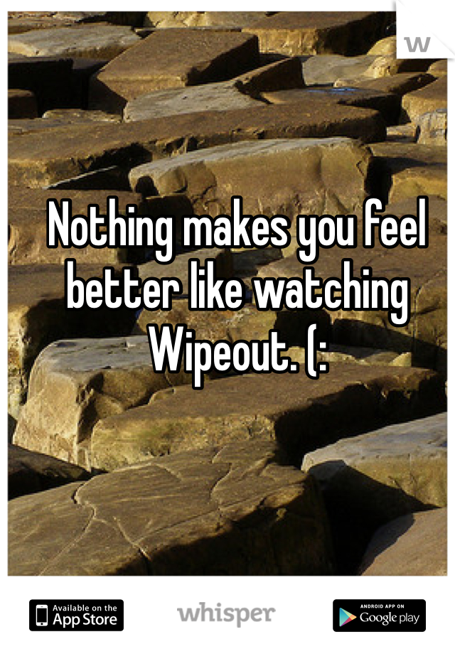 Nothing makes you feel better like watching Wipeout. (: