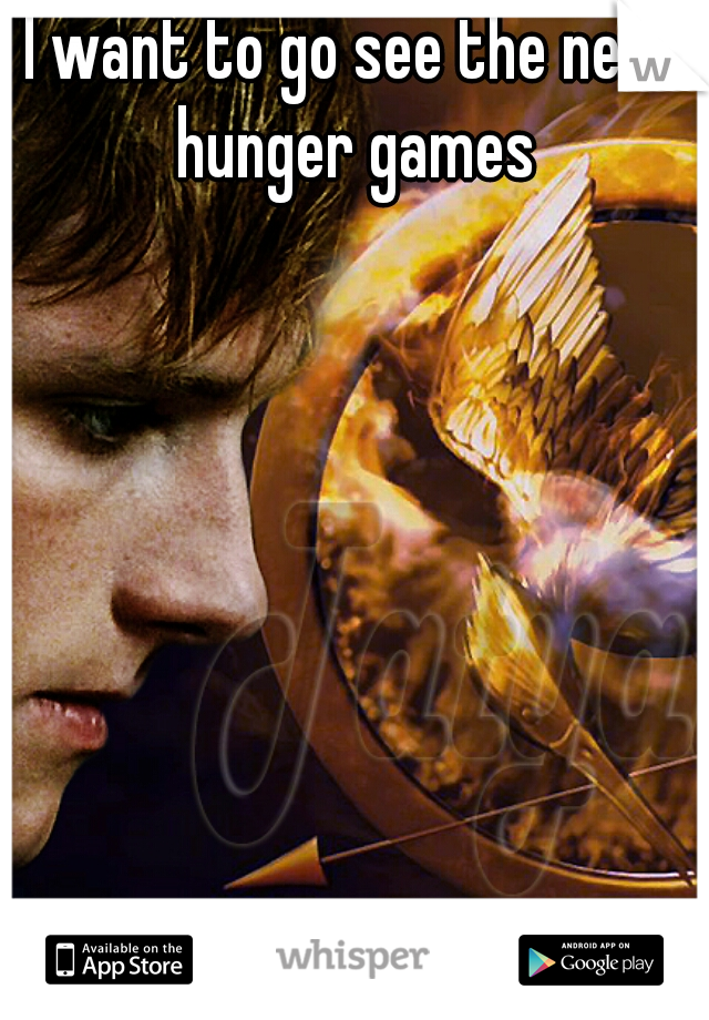 I want to go see the new hunger games