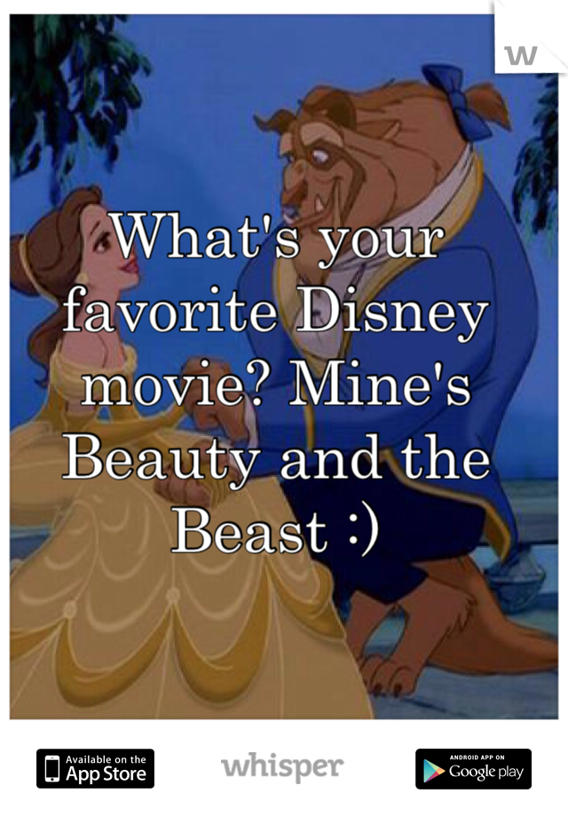 What's your favorite Disney movie? Mine's Beauty and the Beast :)