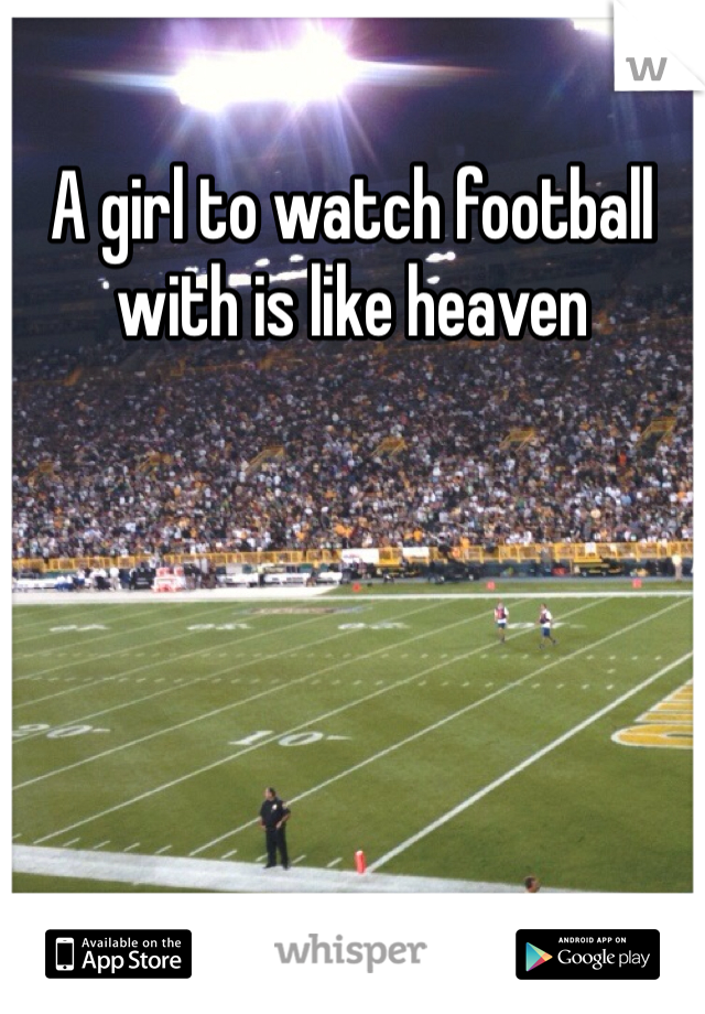 A girl to watch football with is like heaven